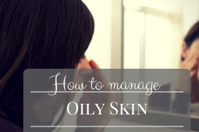 How to manage Oily Skin