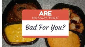 are microwave meals bad for you.