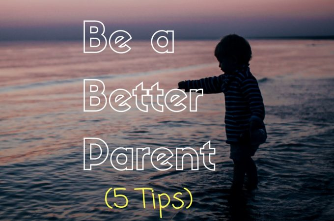 5 tips how to be a better parent to a toddler